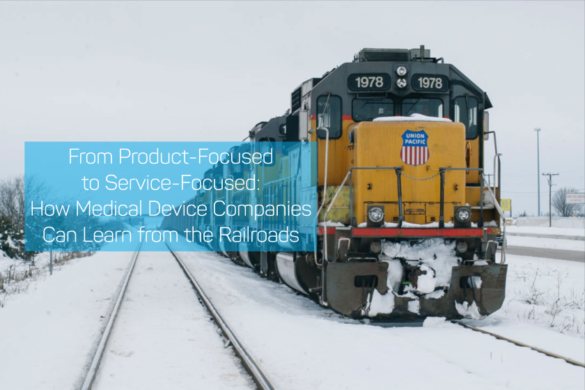 From Product-Focused to Service-Focused: How Medical Device Companies Can Learn from the Railroads